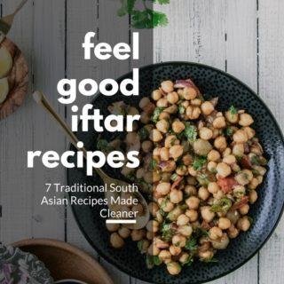 7 Feel Good Iftar Recipes E-book! FREE!